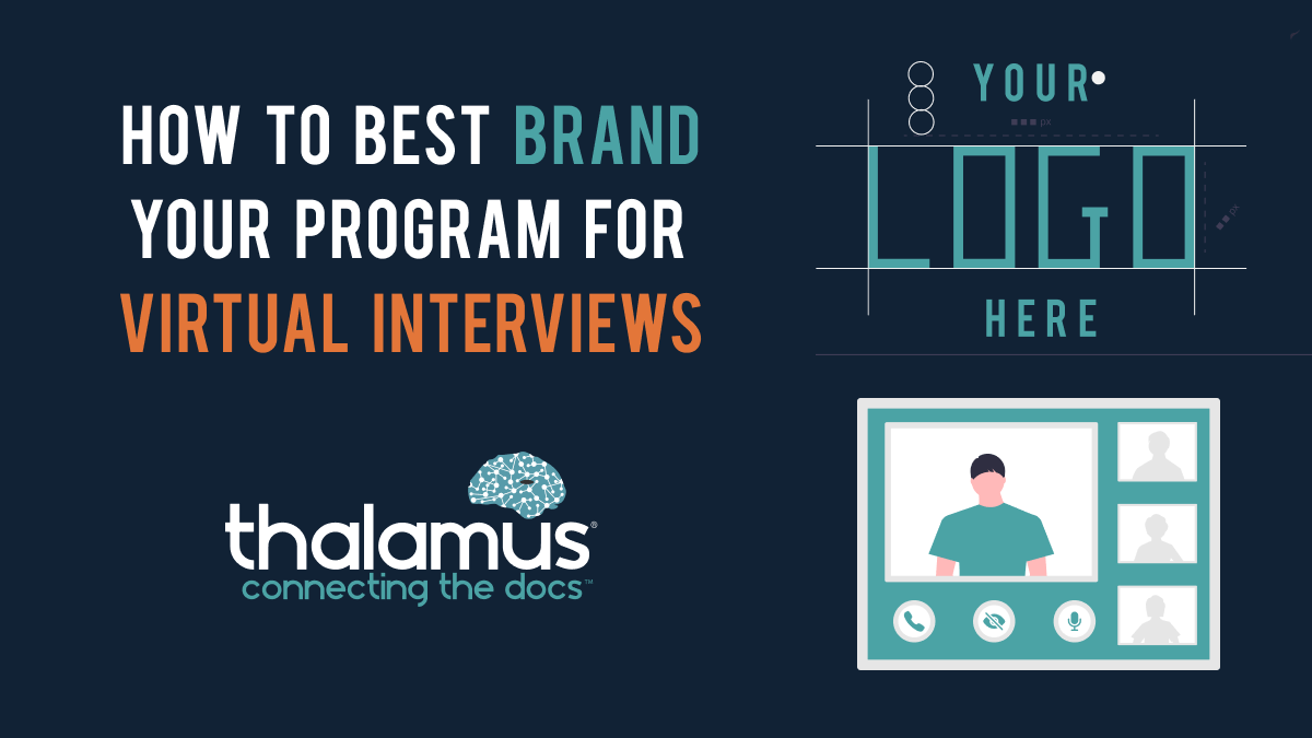 How to brand your program for virtual interviews. Thalamus GME.